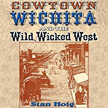 Cowtown Wichita and the Wild, Wicked West Audiobook by Stan Hoig Narrated by Vernon Kuehn