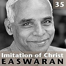 Imitation of Christ, Talk 35 Lecture by Eknath Easwaran Narrated by Eknath Easwaran