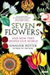 Seven Flowers: And How They Shaped Ou...