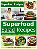 Superfood Salad Recipes: Delicious and Healthy Superfood Salad Recipes (Superfoods, Superfood Salad Recipes, Superfoods Cookbook, Superfood Recipes, Superfoods Guide)