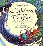 Children of the Dragon: Selected Tales from Vietnam (0152242007) by Garland, Sherry