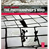 The Photographer&#39;s Mind: Creative Thinking for Better Digital Photosby Michael Freeman