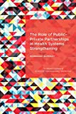img - for The Role of Public-Private Partnerships in Health Systems Strengthening: Workshop Summary book / textbook / text book