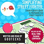 Simplifying Street Fighter: A New Player's Guide to Preparing for Street Fighter 5    gootecks