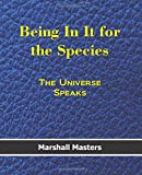 Being In It for the Species: The Universe Speaks