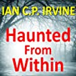 Haunted From Within : A Paranormal Mystery and Detective Psychological Medical Thriller with a killer twist. (Omnibus Edition containing both Book One and Book Two)