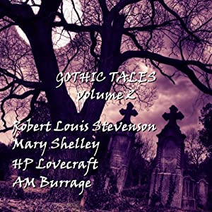 Gothic Tales of Terror: Volume 2 | [Robert Louis Stevenson, Mary Shelley, H. P. Lovecraft, A. M. Burrage]