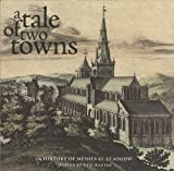 A Tale of Two Towns: A History of Medieval Glasgow