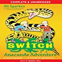 Anaconda Adventure: S.W.I.T.C.H., Book 11 (       UNABRIDGED) by Ali Sparkes Narrated by Daniel Hill