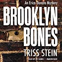 Brooklyn Bones: An Erica Donato Mystery, Book 1 (       UNABRIDGED) by Triss Stein Narrated by Xe Sands