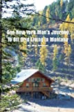 img - for One New York Man's Journey to Off Grid Living in Montana book / textbook / text book