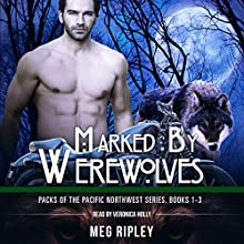Marked by Werewolves: Packs of the Pacific Northwest Series, Books 1-3 Audiobook by Meg Ripley Narrated by Veronica Holly