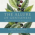 The Allure of Gentleness: Defending the Faith in the Manner of Jesus Hörbuch von Dallas Willard Gesprochen von: Alan Winter, Eileen Stevens