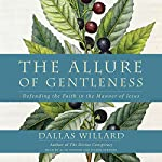 The Allure of Gentleness: Defending the Faith in the Manner of Jesus | Dallas Willard
