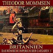 Britannien (Das Römische Imperium der Caesaren 5) | Theodor Mommsen