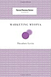 Marketing Myopia (Harvard Business Review Classics)