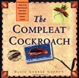 The Compleat Cockroach: A Comprehensive Guide to the Most Despised (And Least Understood) Creature on Earth (0898158532) by Gordon, David