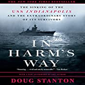 In Harm's Way: The Sinking of the U.S.S. Indianapolis and the Extraordinary Story of Its Survivors | [Doug Stanton]