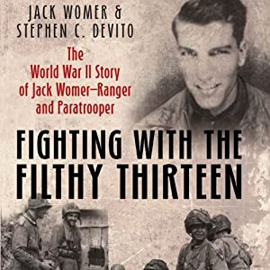 Fighting With the Filthy Thirteen: The World War II Story of Jack Womer - Ranger and Paratrooper | [Jack Womer, Stephen Devito]