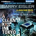 A Clean Kill in Tokyo: John Rain, Book 1 (       UNABRIDGED) by Barry Eisler Narrated by Barry Eisler