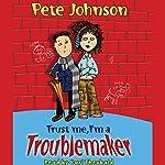 Trust Me, I'm a Troublemaker | Pete Johnson