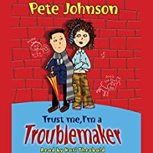 Trust Me, I'm a Troublemaker Audiobook by Pete Johnson Narrated by Karl Theobald