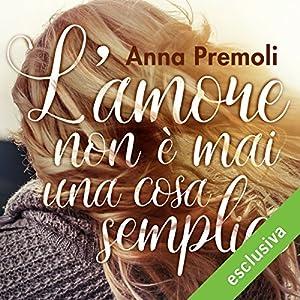L'amore non è mai una cosa semplice | Livre audio Auteur(s) : Anna Premoli Narrateur(s) : Francesca De Martini