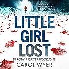 Little Girl Lost: Detective Robyn Carter Crime Thriller Series, Book 1 Hörbuch von Carol Wyer Gesprochen von: Emma Newman