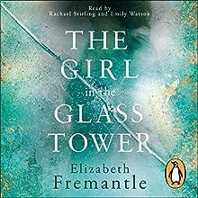 The Girl in the Glass Tower | Livre audio Auteur(s) : Elizabeth Fremantle Narrateur(s) : Emily Watson, Rachael Stirling