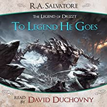 To Legend He Goes: A Tale from The Legend of Drizzt (       UNABRIDGED) by R. A. Salvatore Narrated by David Duchovny