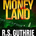 Money Land: Sheriff James Pruett, Book 2 (       UNABRIDGED) by R. S. Guthrie Narrated by Brad Langer