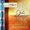 John: Eternal Love: The Passion Translation Audiobook by Brian Simmons Narrated by Brian Simmons
