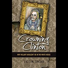 Crowning Clinton: Why Hillary Shouldn't Be in the White House Audiobook by Victor Thorn Narrated by James Justus
