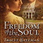 The Freedom of the Soul: The Penbrook Diaries, Book 2 | Tracey Bateman