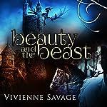 Beauty and the Beast: An Adult Fairytale Romance | Vivienne Savage