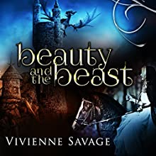 Beauty and the Beast: An Adult Fairytale Romance Audiobook by Vivienne Savage Narrated by Shoshana Franck