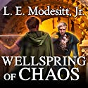 Wellspring of Chaos: Saga of Recluce, Book 12 (       UNABRIDGED) by L. E. Modesitt, Jr. Narrated by Kirby Heyborne