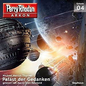 Palast der Gedanken (Perry Rhodan Arkon 4) Hörbuch