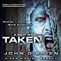 Taken: A New World, Book 4 Audiobook by John O'Brien Narrated by Mark Gagliardi