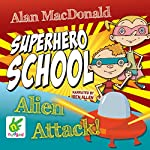 Superhero School: Alien Attack!: Superhero School, Book 2 | Alan MacDonald