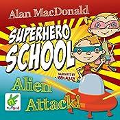 Superhero School: Alien Attack!: Superhero School, Book 2   Alan MacDonald