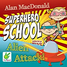 Superhero School: Alien Attack!: Superhero School, Book 2 | Livre audio Auteur(s) : Alan MacDonald Narrateur(s) : Ben Allen