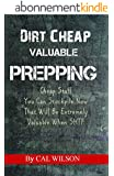 Dirt Cheap Valuable Prepping: Cheap Stuff You Can Stockpile Now That Will Be Extremely Valuable When SHTF (English Edition)