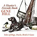 A Hunter's Fireside Book: Tales of Dogs, Ducks, Birds, & Guns