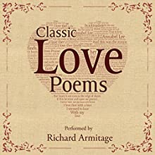 Classic Love Poems (       UNABRIDGED) by William Shakespeare, Edgar Allan Poe, Elizabeth Barrett Browning Narrated by Richard Armitage