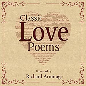 FREE: Classic Love Poems (       UNABRIDGED) by William Shakespeare, Edgar Allan Poe, Elizabeth Barrett Browning Narrated by Richard Armitage