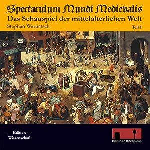 Spectaculum Mundi Medievalis (Das Schauspiel der mittelalterlichen Welt 1) Hörbuch