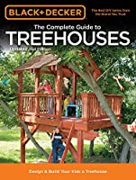 Black & Decker The Complete Guide to Treehouses