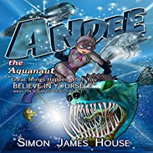 Great Things Happen When You Believe in Yourself: Andee the Aquanaut Trilogy, Book 3 (       UNABRIDGED) by Simon James House Narrated by Alexander Masters, L. Boone, Kristina Yuen, Giselle Yuen, Shelley Avellino