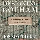 Designing Gotham: West Point Engineers and the Rise of Modern New York, 1817-1898 Hörbuch von Jon Scott Logel Gesprochen von: Mark Kamish